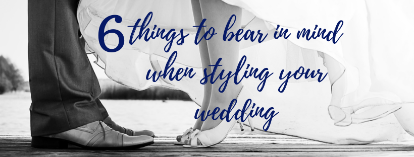 6 Things to Bear in Mind When Styling Your Wedding